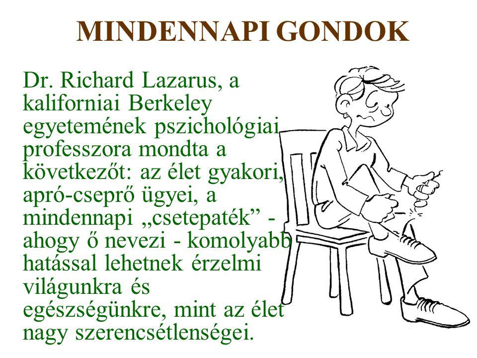 MINDENNAPI GONDOK Dr. Richard Lazarus, a kaliforniai Berkeley egyetemének pszichológiai professzora mondta a következőt: az élet gyakori, apró-cseprő