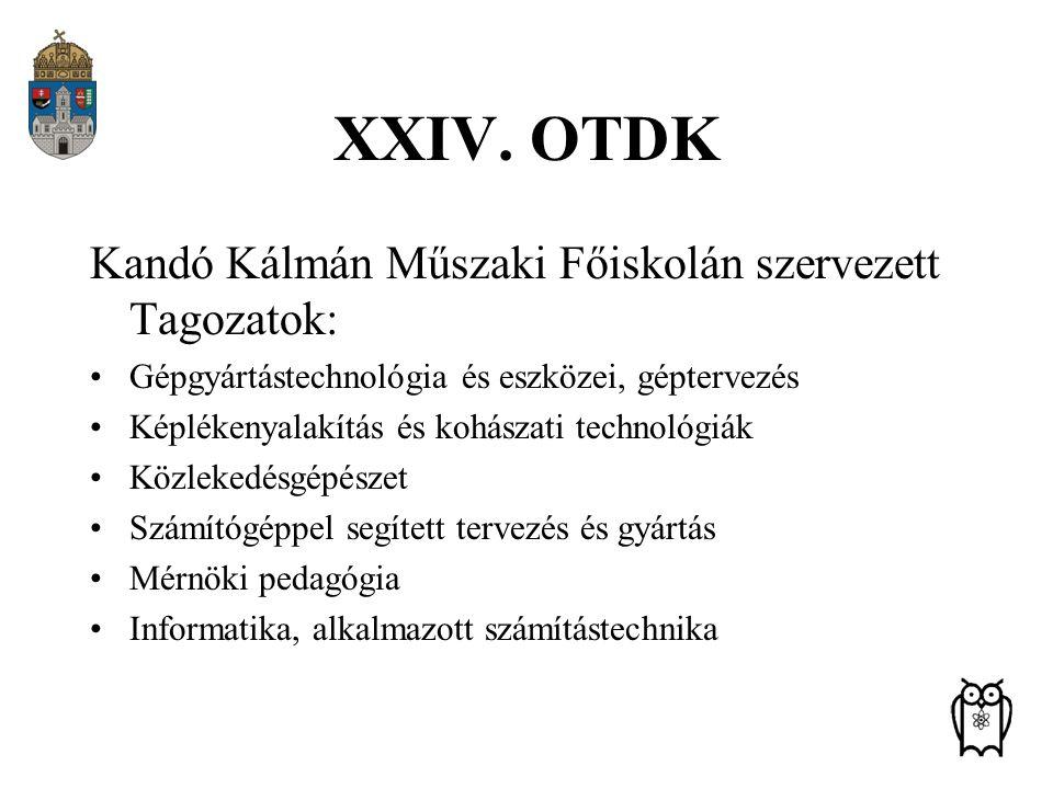 XXIV. OTDK Kandó Kálmán Műszaki Főiskolán szervezett Tagozatok: Gépgyártástechnológia és eszközei, géptervezés Képlékenyalakítás és kohászati technoló