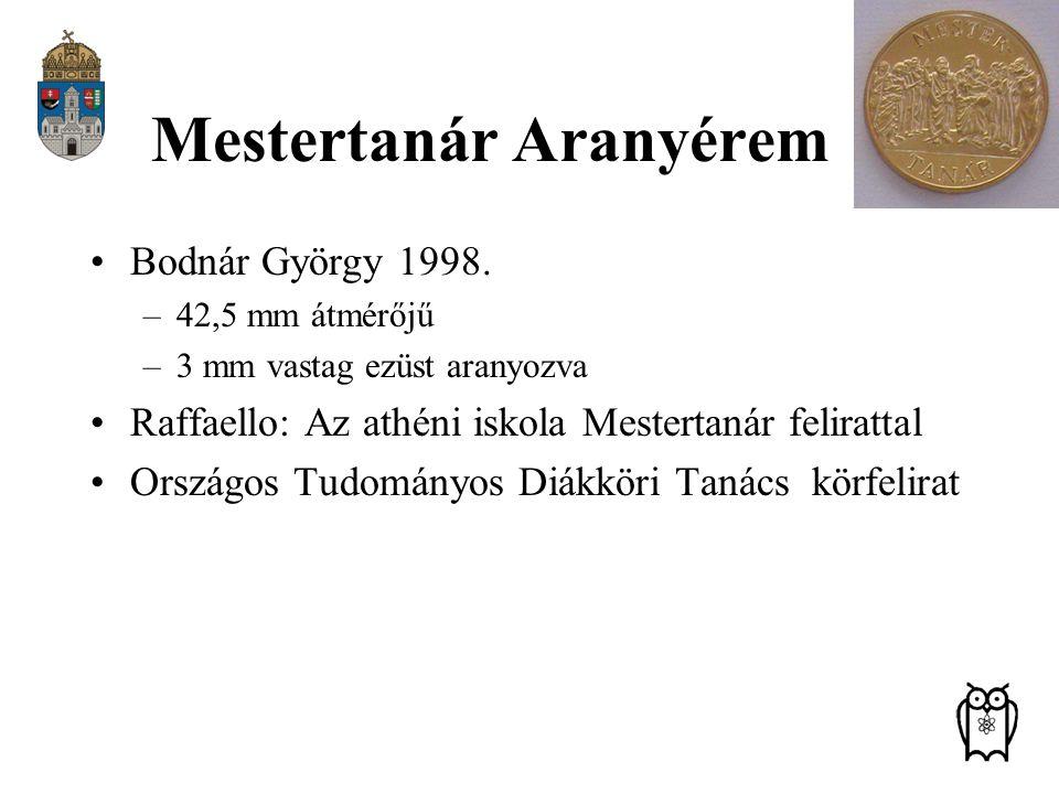 Bodnár György 1998. –42,5 mm átmérőjű –3 mm vastag ezüst aranyozva Raffaello: Az athéni iskola Mestertanár felirattal Országos Tudományos Diákköri Tan