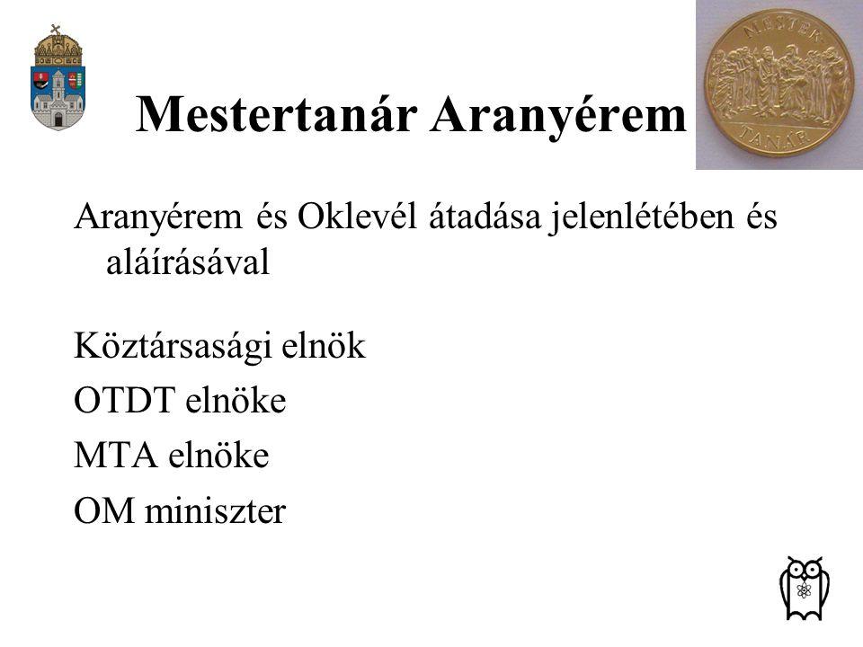 Mestertanár Aranyérem Aranyérem és Oklevél átadása jelenlétében és aláírásával Köztársasági elnök OTDT elnöke MTA elnöke OM miniszter