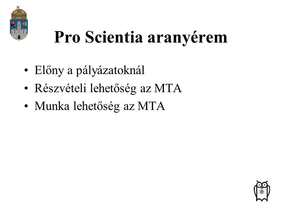Pro Scientia aranyérem Előny a pályázatoknál Részvételi lehetőség az MTA Munka lehetőség az MTA
