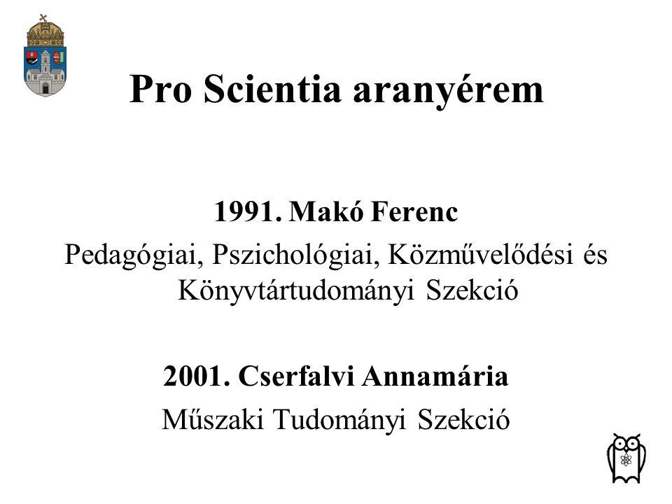 Pro Scientia aranyérem 1991. Makó Ferenc Pedagógiai, Pszichológiai, Közművelődési és Könyvtártudományi Szekció 2001. Cserfalvi Annamária Műszaki Tudom