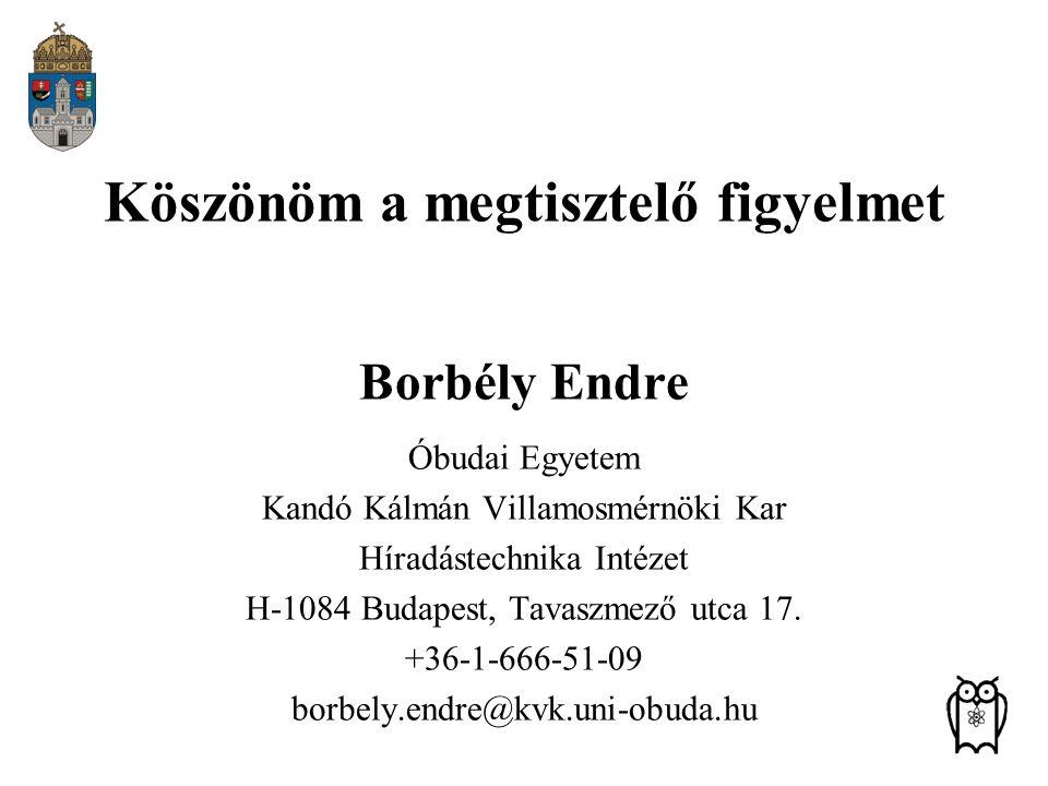 Köszönöm a megtisztelő figyelmet Borbély Endre Óbudai Egyetem Kandó Kálmán Villamosmérnöki Kar Híradástechnika Intézet H-1084 Budapest, Tavaszmező utc