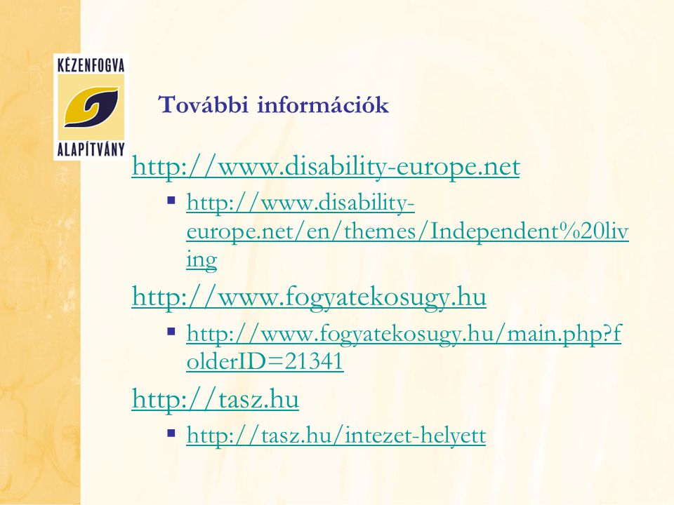 További információk http://www.disability-europe.net  http://www.disability- europe.net/en/themes/Independent%20liv ing http://www.disability- europe