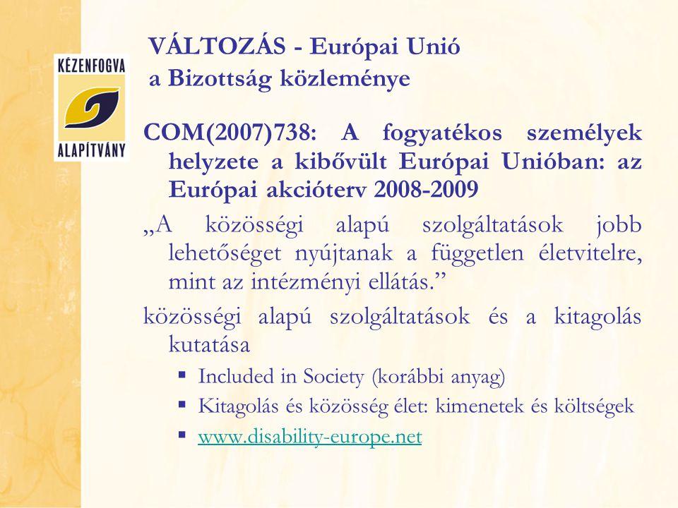 VÁLTOZÁS - Európai Unió a Bizottság közleménye COM(2007)738: A fogyatékos személyek helyzete a kibővült Európai Unióban: az Európai akcióterv 2008-200
