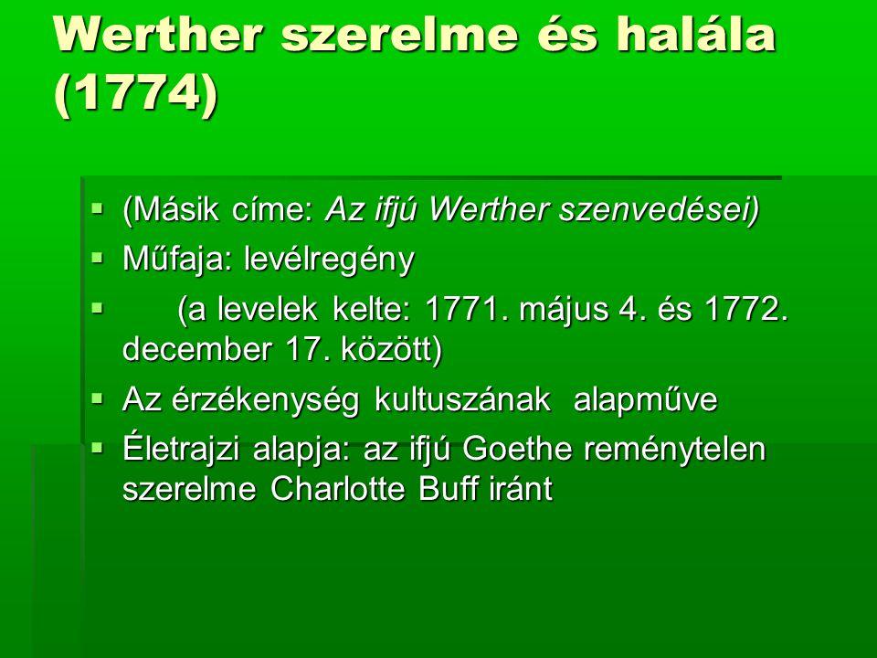 Werther szerelme és halála (1774)  (Másik címe: Az ifjú Werther szenvedései)  Műfaja: levélregény  (a levelek kelte: 1771. május 4. és 1772. decemb