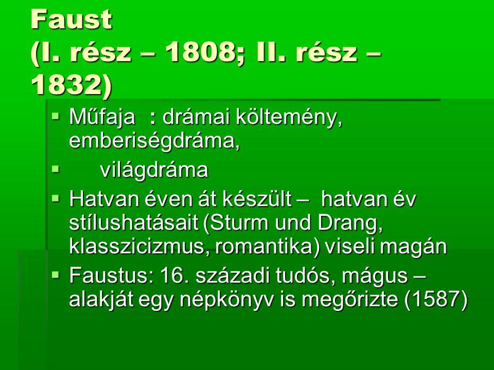 Faust (I. rész – 1808; II. rész – 1832)  Műfaja: drámai költemény, emberiségdráma,  világdráma  Hatvan éven át készült – hatvan év stílushatásait (
