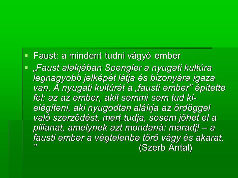 """ Faust: a mindent tudni vágyó ember  """"Faust alakjában Spengler a nyugati kultúra legnagyobb jelképét látja és bizonyára igaza van."""
