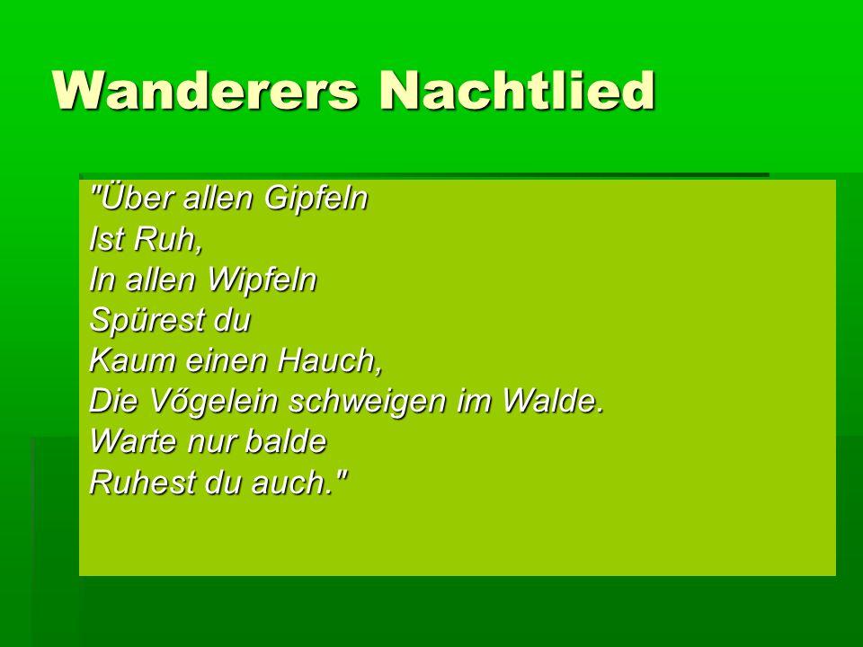 Wanderers Nachtlied Über allen Gipfeln Ist Ruh, In allen Wipfeln Spürest du Kaum einen Hauch, Die Vőgelein schweigen im Walde.