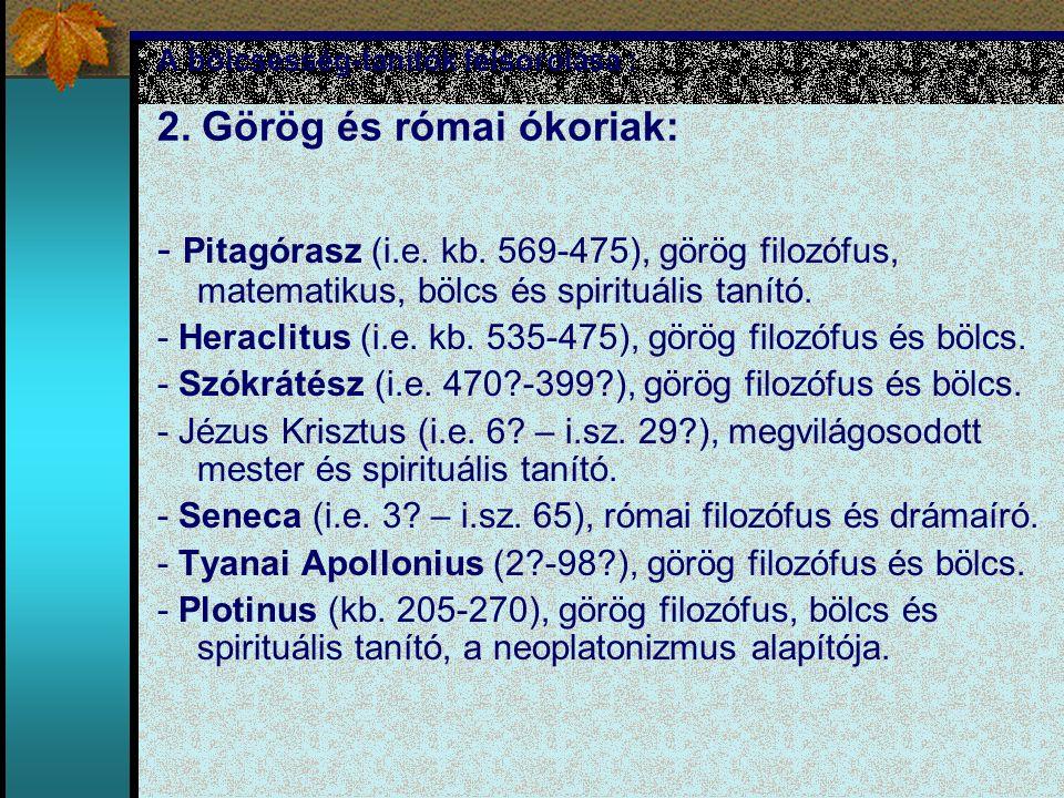 A bölcsesség-tanítók felsorolása : 2. Görög és római ókoriak: - Pitagórasz (i.e. kb. 569-475), görög filozófus, matematikus, bölcs és spirituális taní