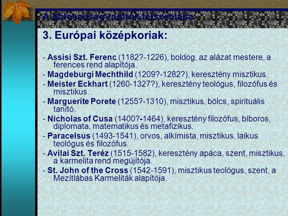 A bölcsesség-tanítók felsorolása: 3. Európai középkoriak: - Assisi Szt. Ferenc (1182?-1226), boldog, az alázat mestere, a ferences rend alapítója. - M