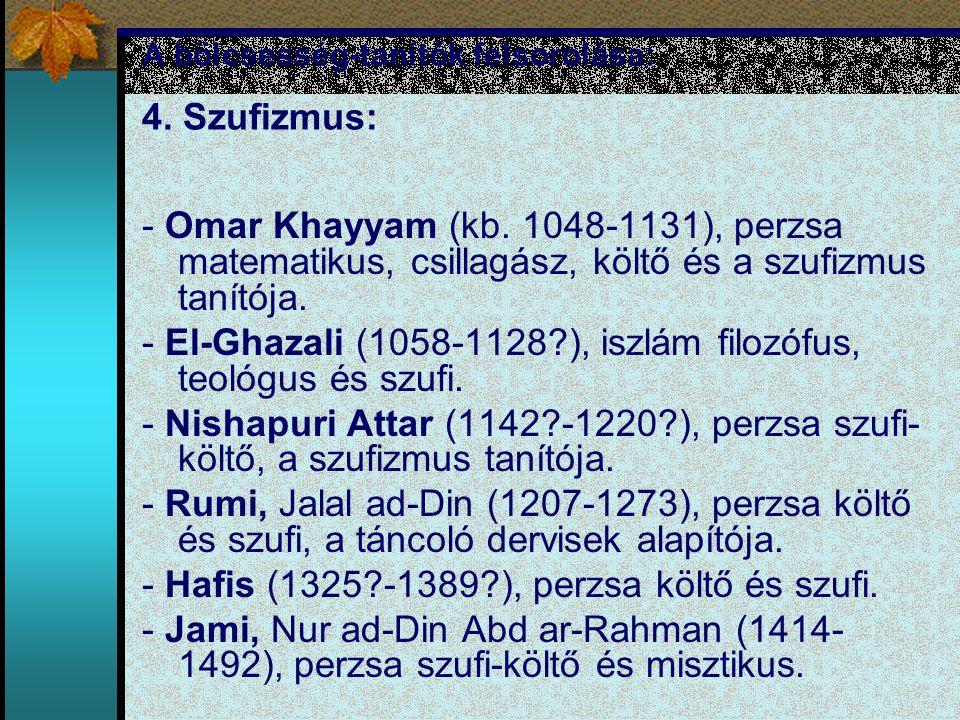 A bölcsesség-tanítók felsorolása: 4. Szufizmus: - Omar Khayyam (kb. 1048-1131), perzsa matematikus, csillagász, költő és a szufizmus tanítója. - El-Gh