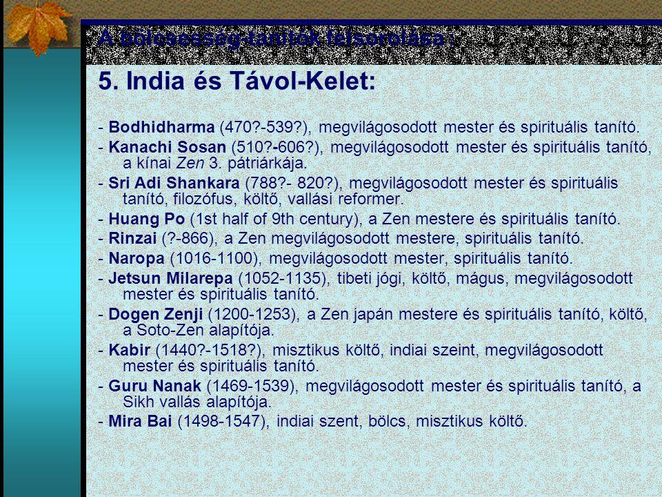 A bölcsesség-tanítók felsorolása : 5. India és Távol-Kelet: - Bodhidharma (470?-539?), megvilágosodott mester és spirituális tanító. - Kanachi Sosan (