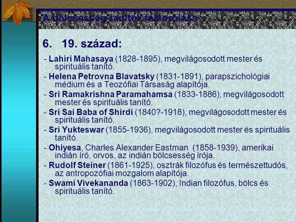 A bölcsesség-tanítók felsorolása : 6. 19. század: - Lahiri Mahasaya (1828-1895), megvilágosodott mester és spirituális tanító. - Helena Petrovna Blava