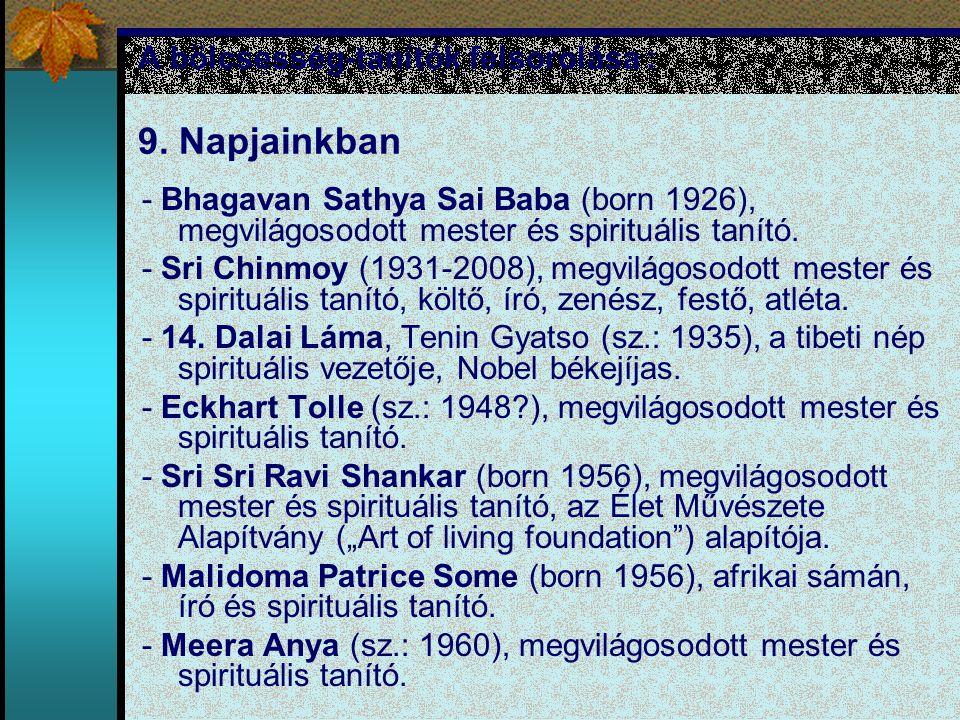 A bölcsesség-tanítók felsorolása : 9. Napjainkban - Bhagavan Sathya Sai Baba (born 1926), megvilágosodott mester és spirituális tanító. - Sri Chinmoy
