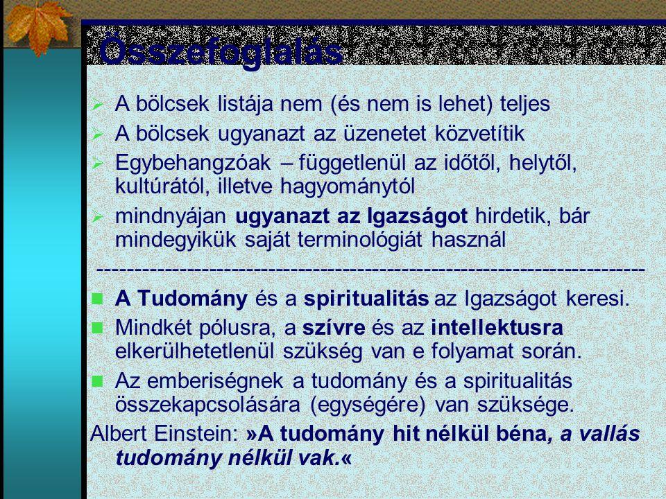 Összefoglalás  A bölcsek listája nem (és nem is lehet) teljes  A bölcsek ugyanazt az üzenetet közvetítik  Egybehangzóak – függetlenül az időtől, he