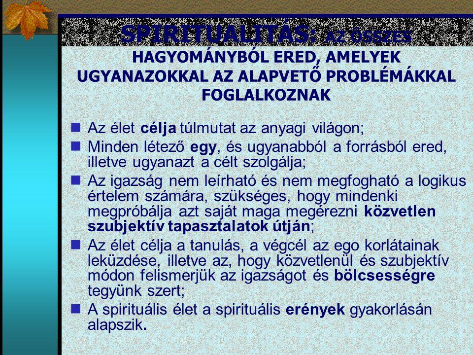 SPIRITUALITÁS: AZ ÖSSZES HAGYOMÁNYBÓL ERED, AMELYEK UGYANAZOKKAL AZ ALAPVETŐ PROBLÉMÁKKAL FOGLALKOZNAK Az élet célja túlmutat az anyagi világon; Minde