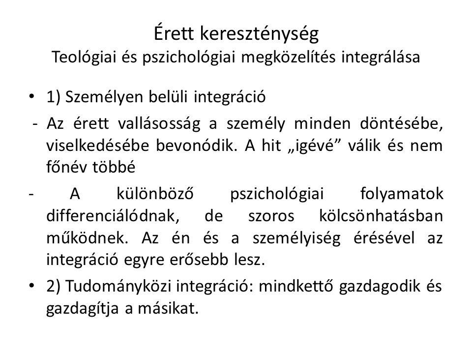 Érett kereszténység Teológiai és pszichológiai megközelítés integrálása 1) Személyen belüli integráció - Az érett vallásosság a személy minden döntésé