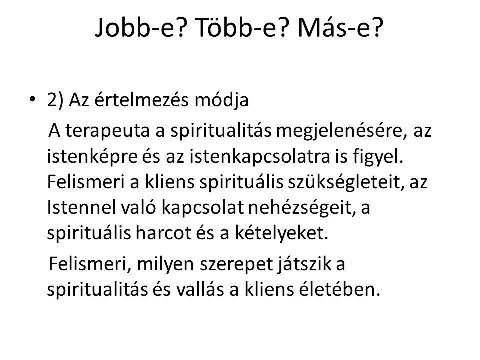 Jobb-e? Több-e? Más-e? 2) Az értelmezés módja A terapeuta a spiritualitás megjelenésére, az istenképre és az istenkapcsolatra is figyel. Felismeri a k