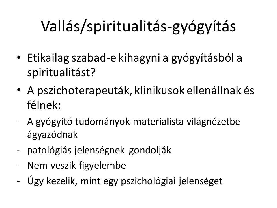 Vallás/spiritualitás-gyógyítás Etikailag szabad-e kihagyni a gyógyításból a spiritualitást? A pszichoterapeuták, klinikusok ellenállnak és félnek: -A