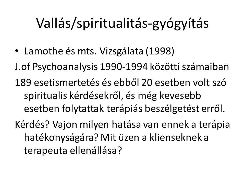 Vallás/spiritualitás-gyógyítás Lamothe és mts. Vizsgálata (1998) J.of Psychoanalysis 1990-1994 közötti számaiban 189 esetismertetés és ebből 20 esetbe