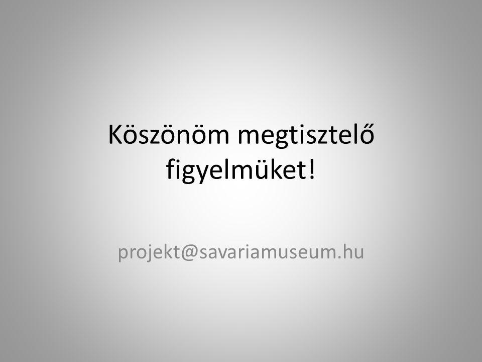 Köszönöm megtisztelő figyelmüket! projekt@savariamuseum.hu