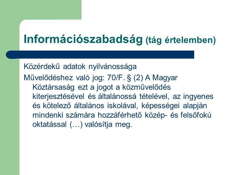 Közérdekű adatok nyilvánossága Művelődéshez való jog: 70/F. § (2) A Magyar Köztársaság ezt a jogot a közművelődés kiterjesztésével és általánossá téte