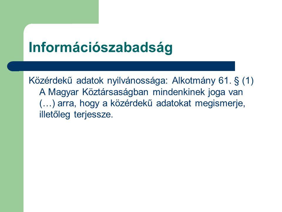 Információszabadság Közérdekű adatok nyilvánossága: Alkotmány 61. § (1) A Magyar Köztársaságban mindenkinek joga van (…) arra, hogy a közérdekű adatok