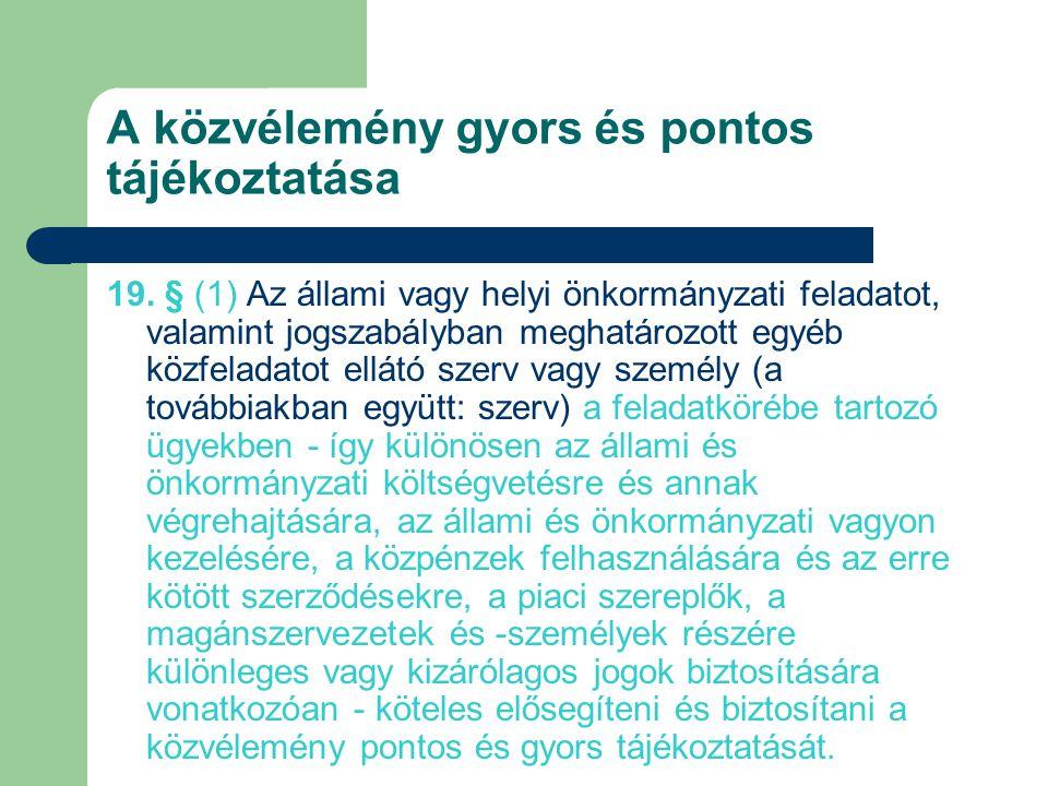 19. § (1) Az állami vagy helyi önkormányzati feladatot, valamint jogszabályban meghatározott egyéb közfeladatot ellátó szerv vagy személy (a továbbiak