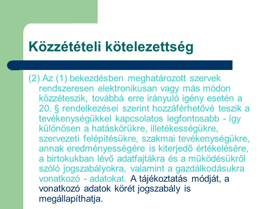 (2) Az (1) bekezdésben meghatározott szervek rendszeresen elektronikusan vagy más módon közzéteszik, továbbá erre irányuló igény esetén a 20. § rendel