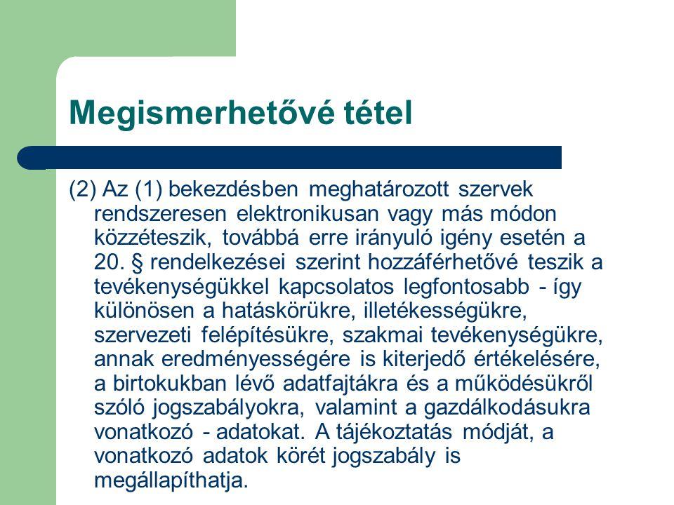 (2) Az (1) bekezdésben meghatározott szervek rendszeresen elektronikusan vagy más módon közzéteszik, továbbá erre irányuló igény esetén a 20.