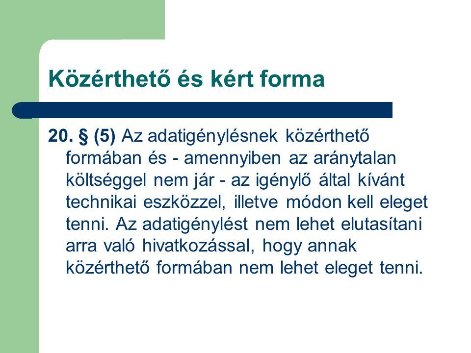 20. § (5) Az adatigénylésnek közérthető formában és - amennyiben az aránytalan költséggel nem jár - az igénylő által kívánt technikai eszközzel, illet