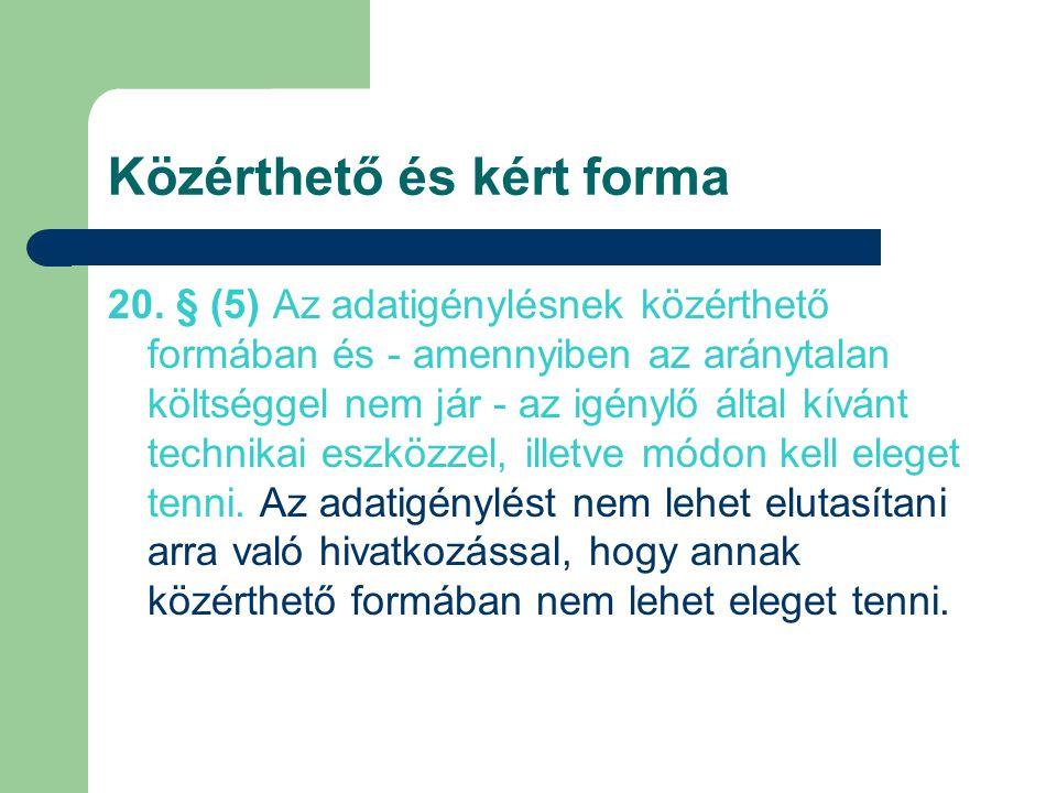 Közérthető és kért forma 20. § (5) Az adatigénylésnek közérthető formában és - amennyiben az aránytalan költséggel nem jár - az igénylő által kívánt t