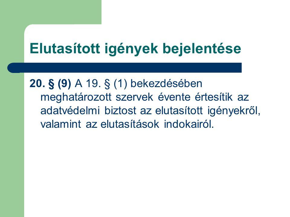 20. § (9) A 19. § (1) bekezdésében meghatározott szervek évente értesítik az adatvédelmi biztost az elutasított igényekről, valamint az elutasítások i