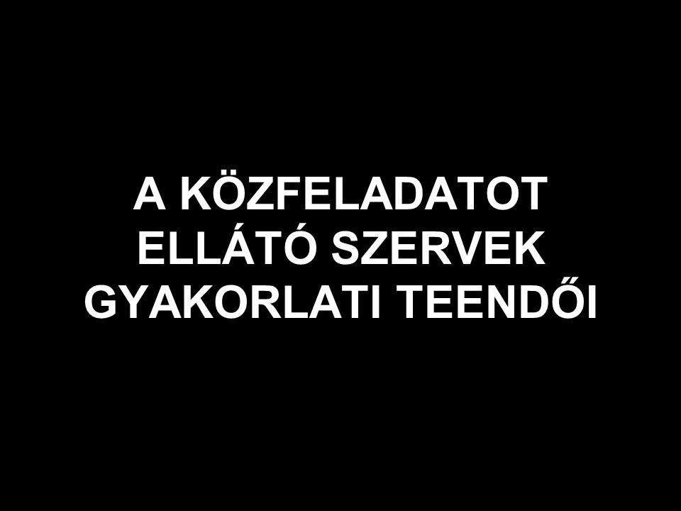 A KÖZFELADATOT ELLÁTÓ SZERVEK GYAKORLATI TEENDŐI