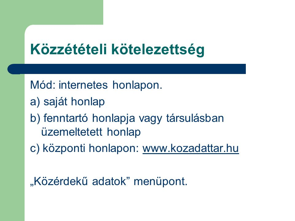 Mód: internetes honlapon. a) saját honlap b) fenntartó honlapja vagy társulásban üzemeltetett honlap c) központi honlapon: www.kozadattar.huwww.kozada
