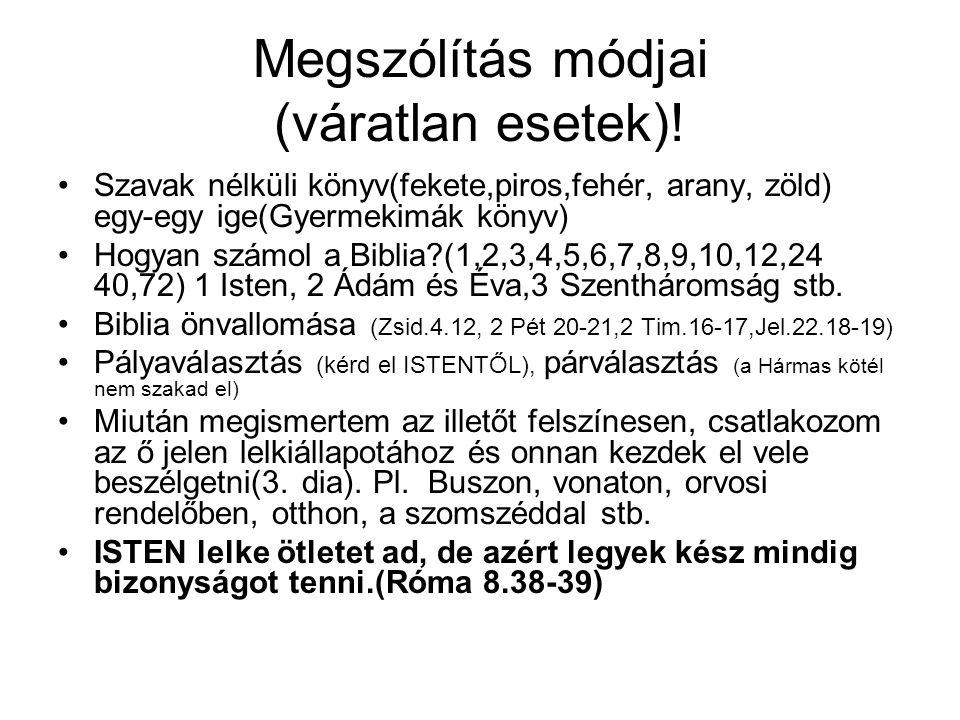 Megszólítás módjai (váratlan esetek)! Szavak nélküli könyv(fekete,piros,fehér, arany, zöld) egy-egy ige(Gyermekimák könyv) Hogyan számol a Biblia?(1,2