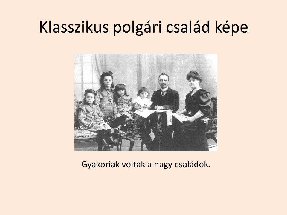 Klasszikus polgári család képe Gyakoriak voltak a nagy családok.