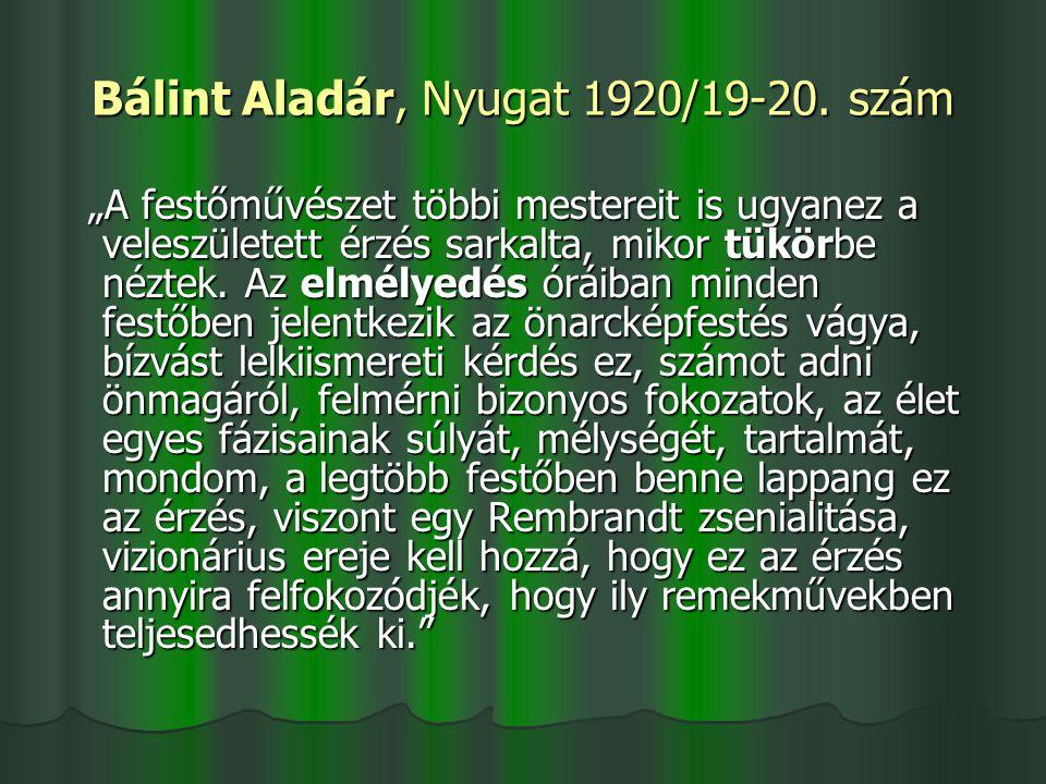 """Bálint Aladár, Nyugat 1920/19-20. szám """"A festőművészet többi mestereit is ugyanez a veleszületett érzés sarkalta, mikor tükörbe néztek. Az elmélyedés"""