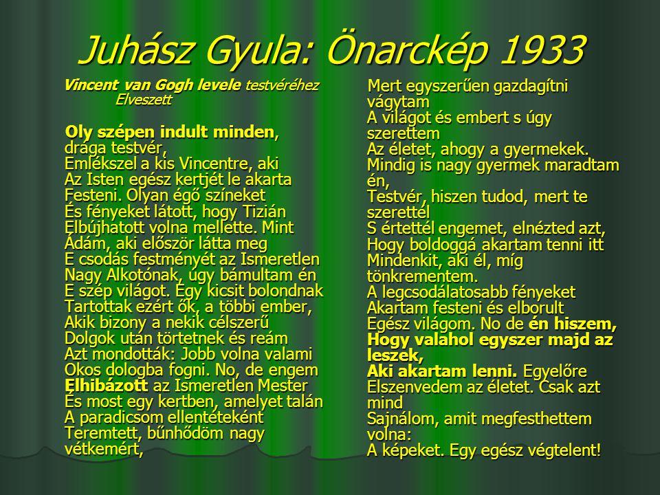 Juhász Gyula: Önarckép 1933 Vincent van Gogh levele testvéréhez Elveszett Vincent van Gogh levele testvéréhez Elveszett Oly szépen indult minden, drág