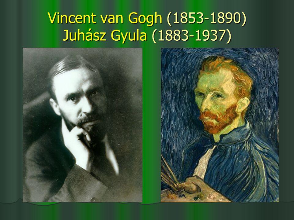 Vincent van Gogh (1853-1890) Juhász Gyula (1883-1937)