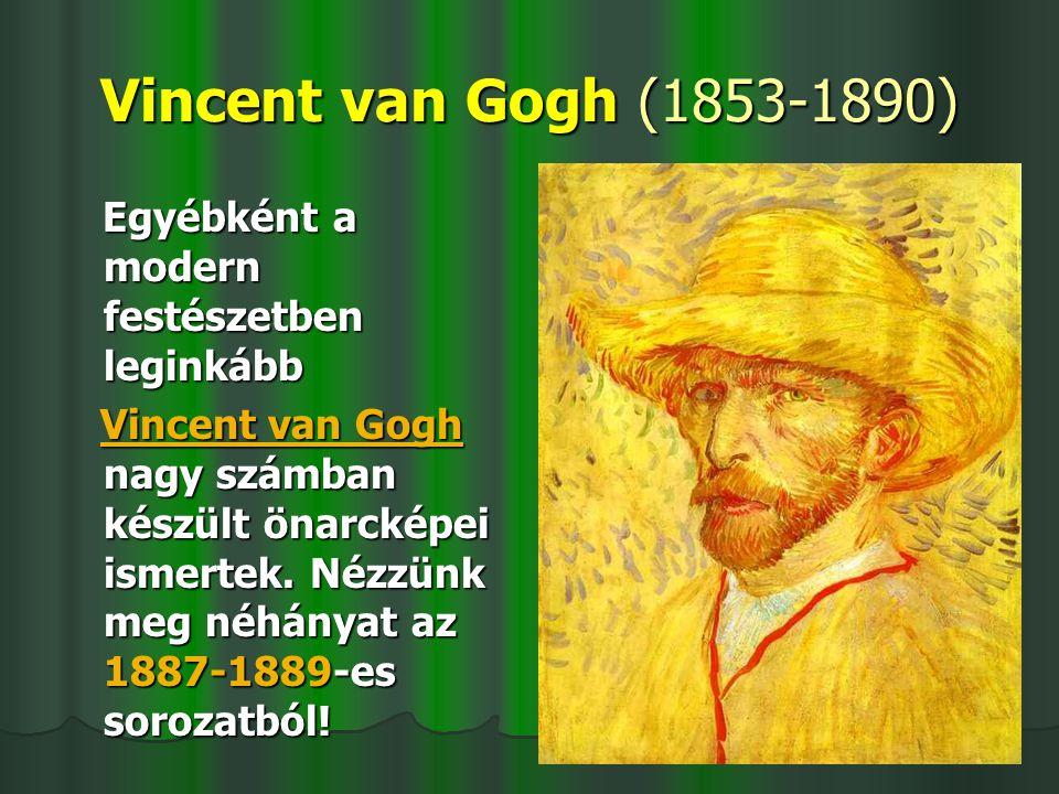 Vincent van Gogh (1853-1890) Egyébként a modern festészetben leginkább Egyébként a modern festészetben leginkább Vincent van Gogh nagy számban készült