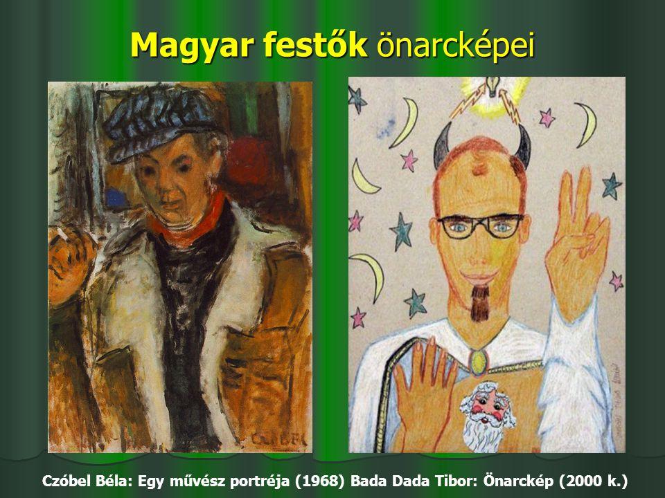 Magyar festők önarcképei Czóbel Béla: Egy művész portréja (1968) Bada Dada Tibor: Önarckép (2000 k.)