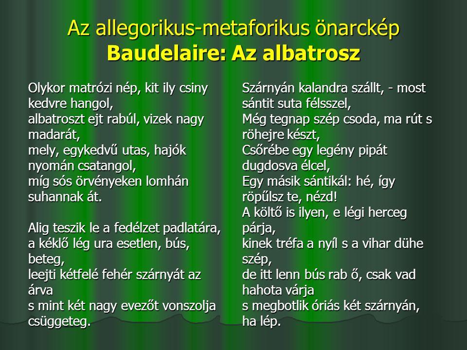 Az allegorikus-metaforikus önarckép Baudelaire: Az albatrosz Olykor matrózi nép, kit ily csiny kedvre hangol, albatroszt ejt rabúl, vizek nagy madarát