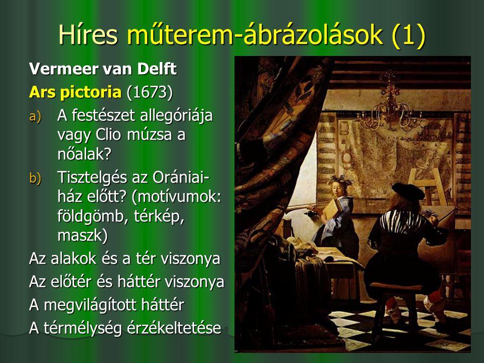 Híres műterem-ábrázolások (1) Vermeer van Delft Ars pictoria (1673) a) A festészet allegóriája vagy Clio múzsa a nőalak? b) Tisztelgés az Orániai- ház
