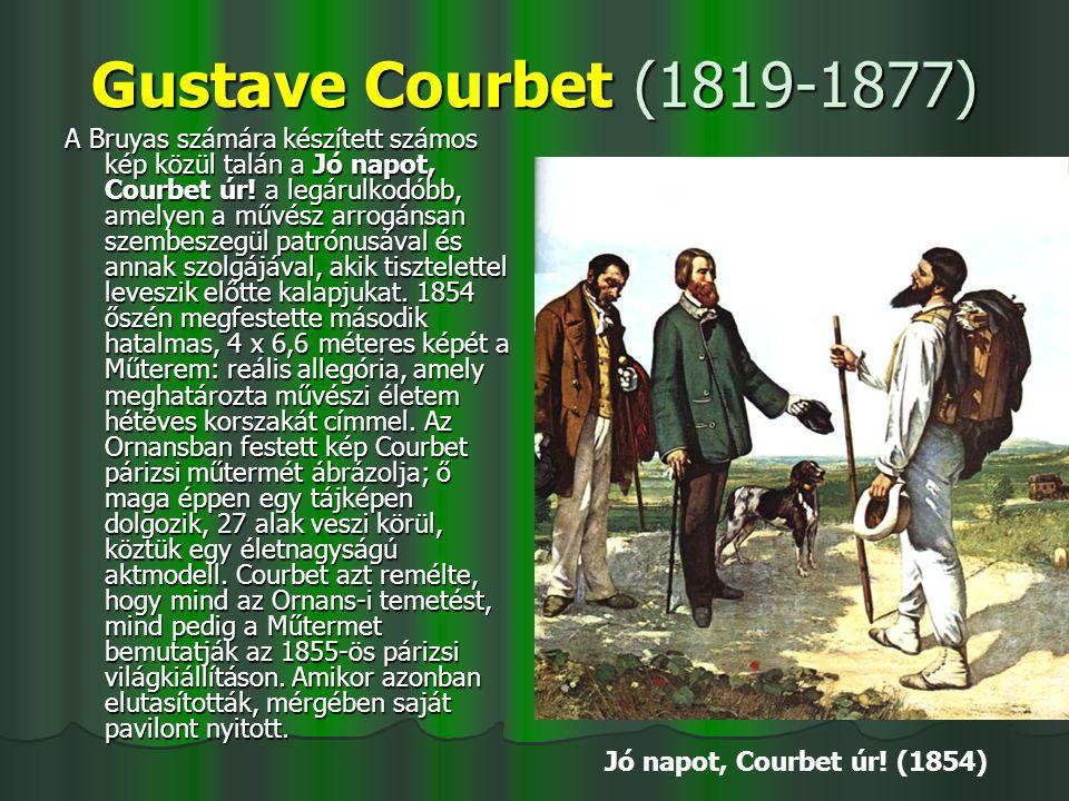 Gustave Courbet (1819-1877) A Bruyas számára készített számos kép közül talán a Jó napot, Courbet úr! a legárulkodóbb, amelyen a művész arrogánsan sze