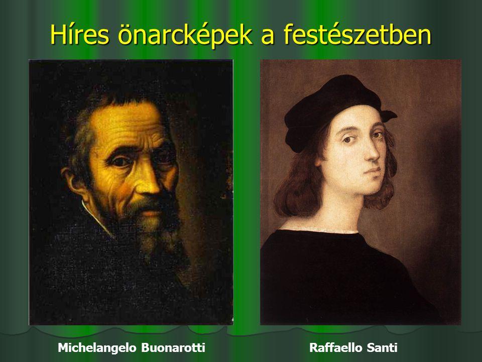 Híres önarcképek a festészetben Michelangelo Buonarotti Raffaello Santi
