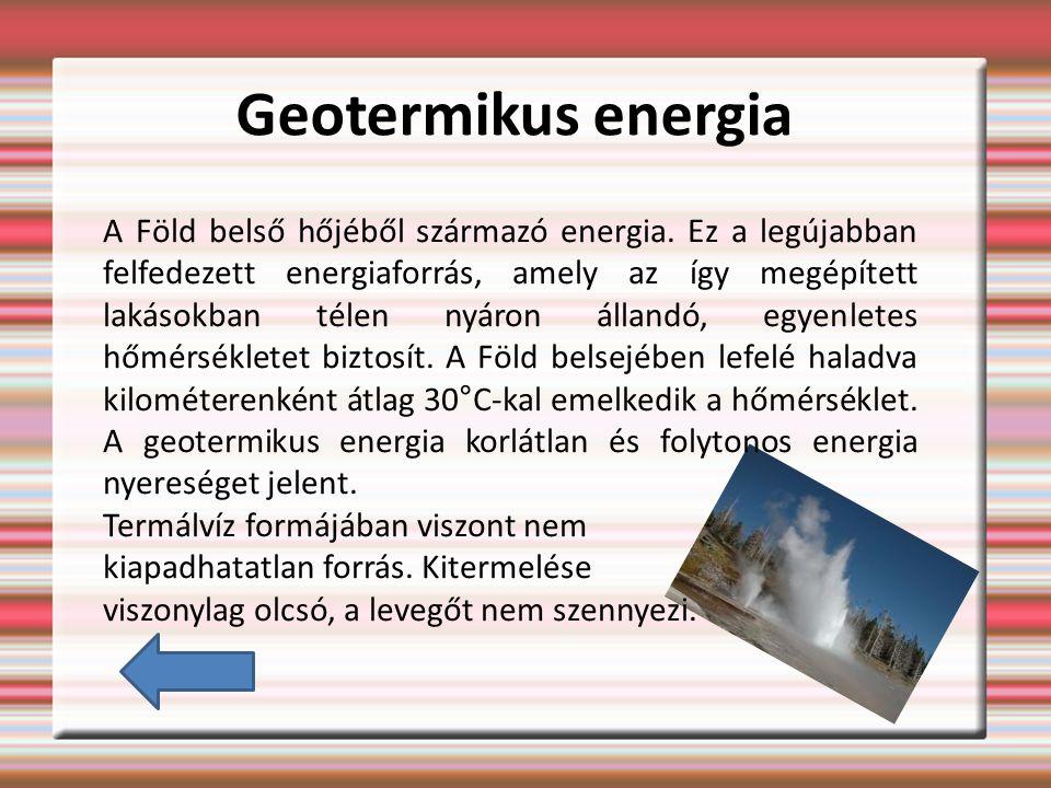 Geotermikus energia A Föld belső hőjéből származó energia.