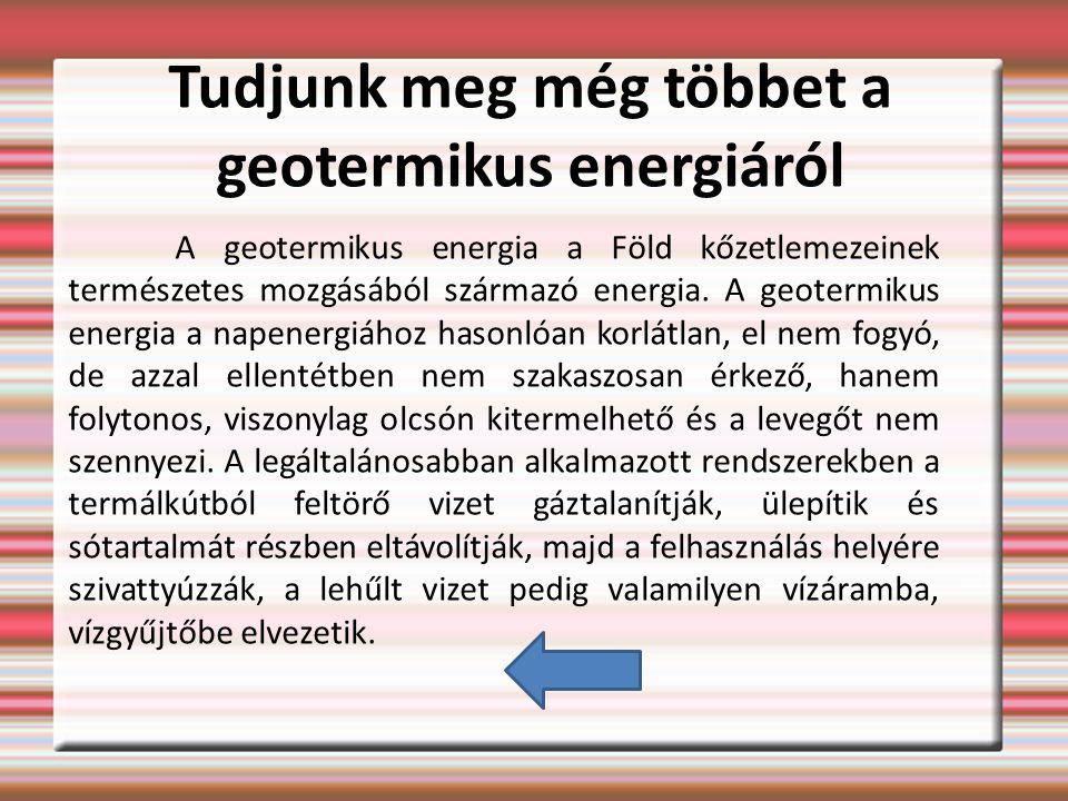 Tudjunk meg még többet a geotermikus energiáról A geotermikus energia a Föld kőzetlemezeinek természetes mozgásából származó energia.