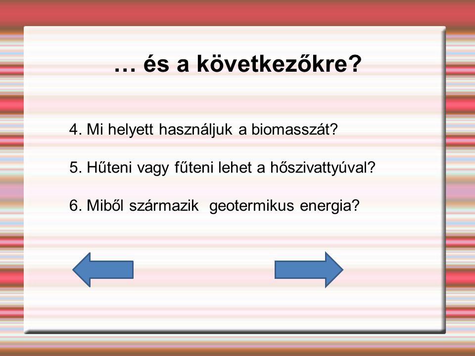 … és a következőkre.4. Mi helyett használjuk a biomasszát.